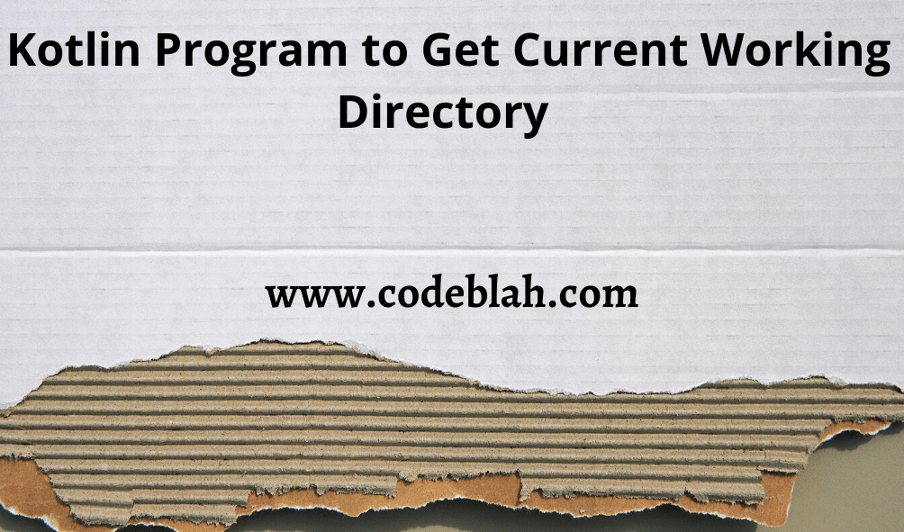 Kotlin Program to Get Current Working Directory
