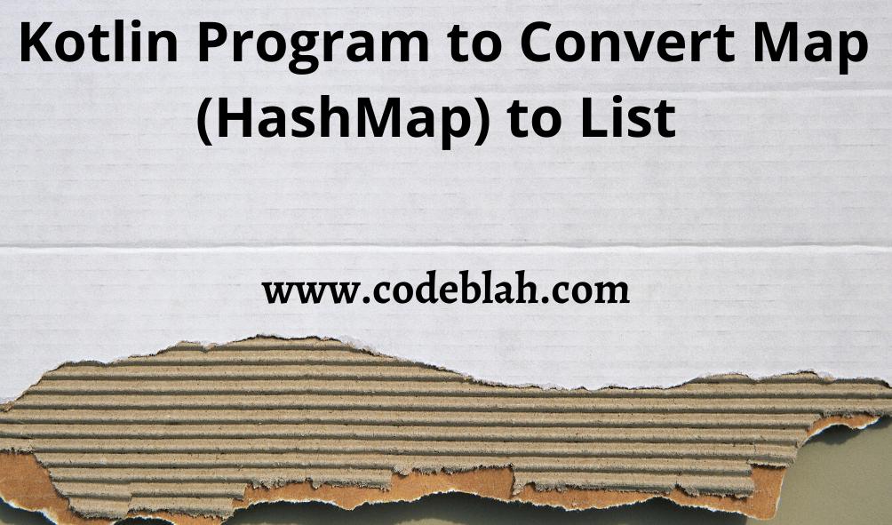 Kotlin Program to Convert Map (HashMap) to List