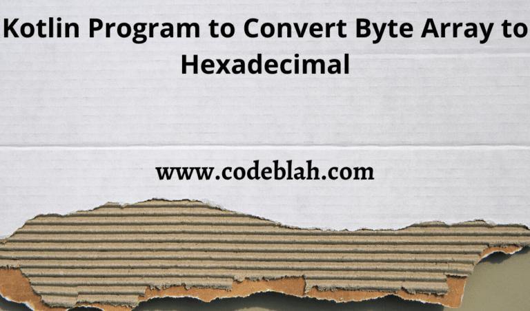 Kotlin Program to Convert Byte Array to Hexadecimal