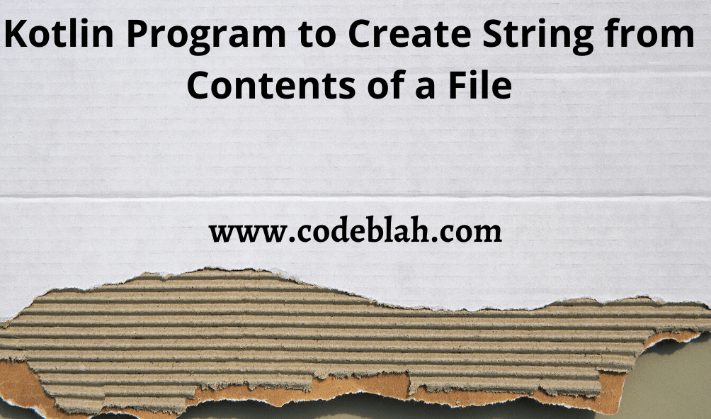 Kotlin Program to Create String from Contents of a File