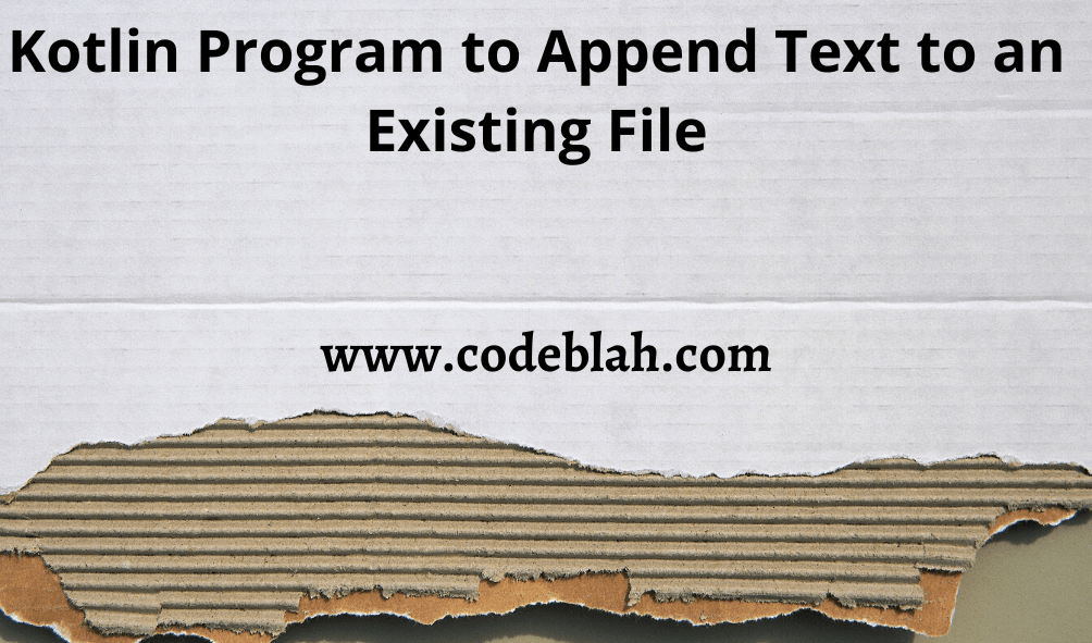 Kotlin Program to Append Text to an Existing File