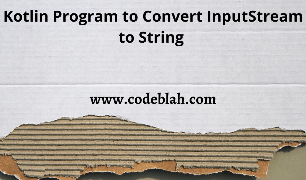 Kotlin Program to Convert InputStream to String