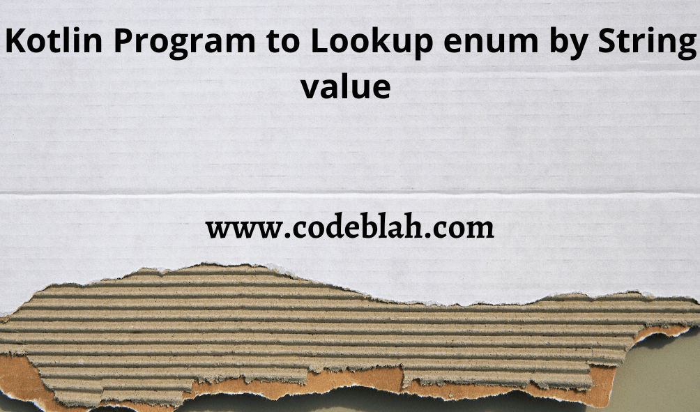 Kotlin Program to Lookup enum by String value