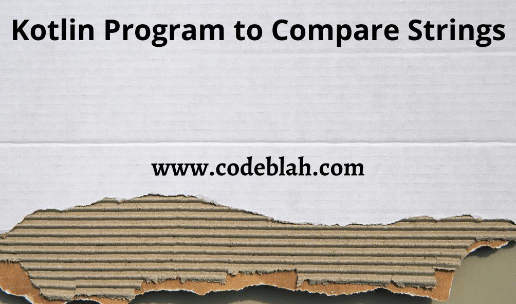 Kotlin Program to Compare Strings