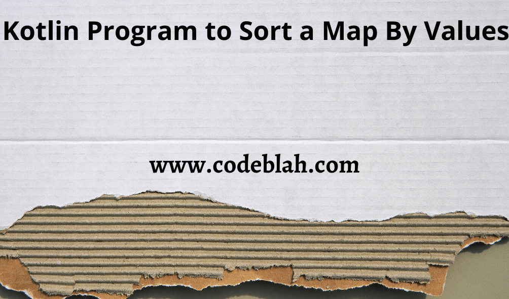 Kotlin Program to Sort a Map By Values