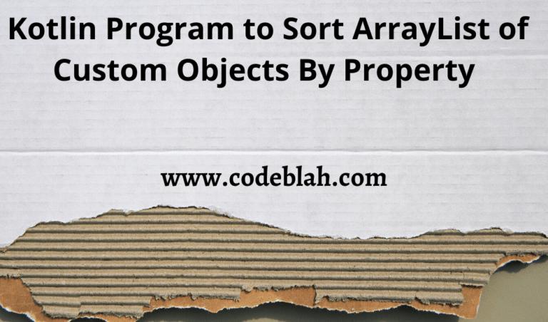 Kotlin Program to Sort ArrayList of Custom Objects By Property