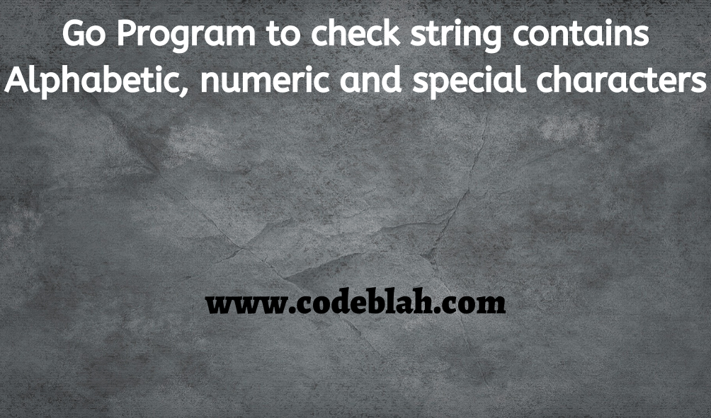 Go Program to check string contains Alphabetic, numeric and special characters