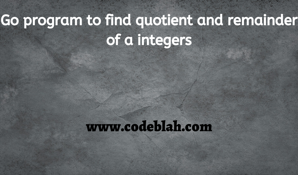 Go program to find quotient and remainder of a integers