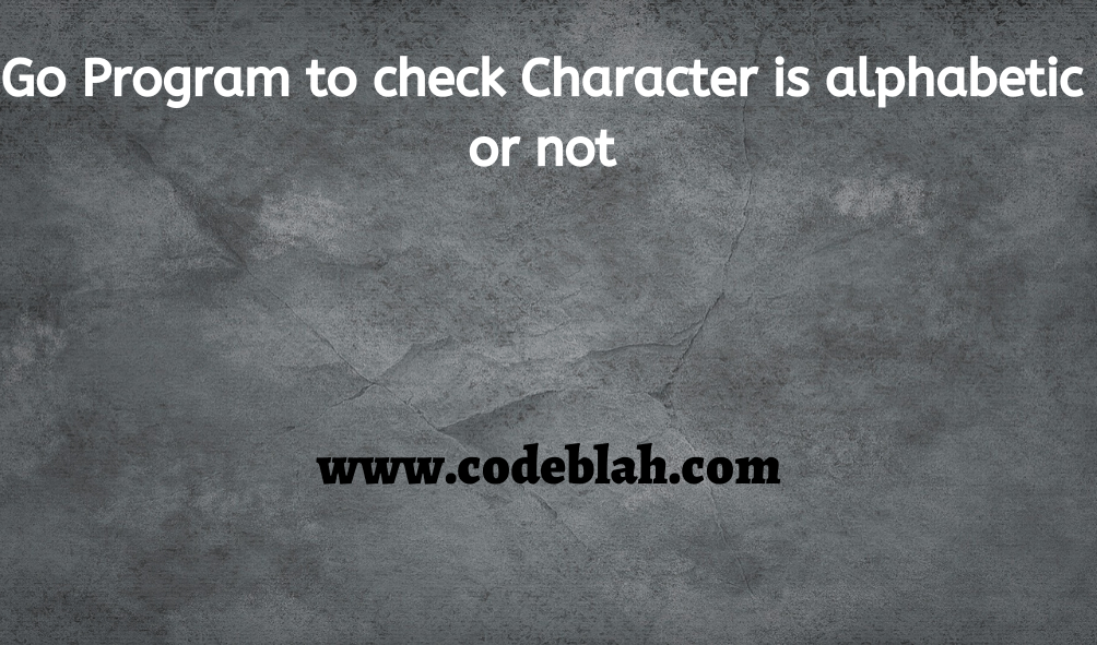 Go Program to check Character is alphabetic or not