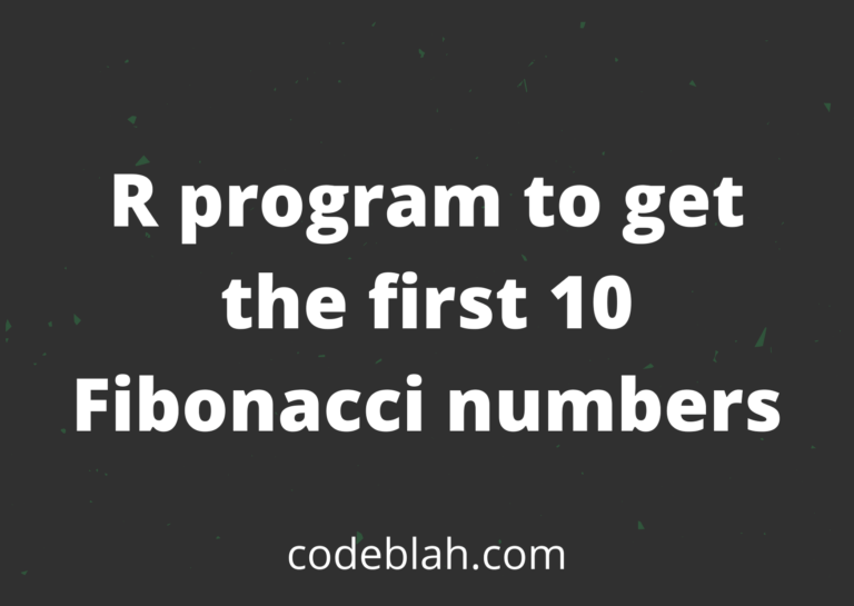 R Program To Get the First 10 Fibonacci Numbers