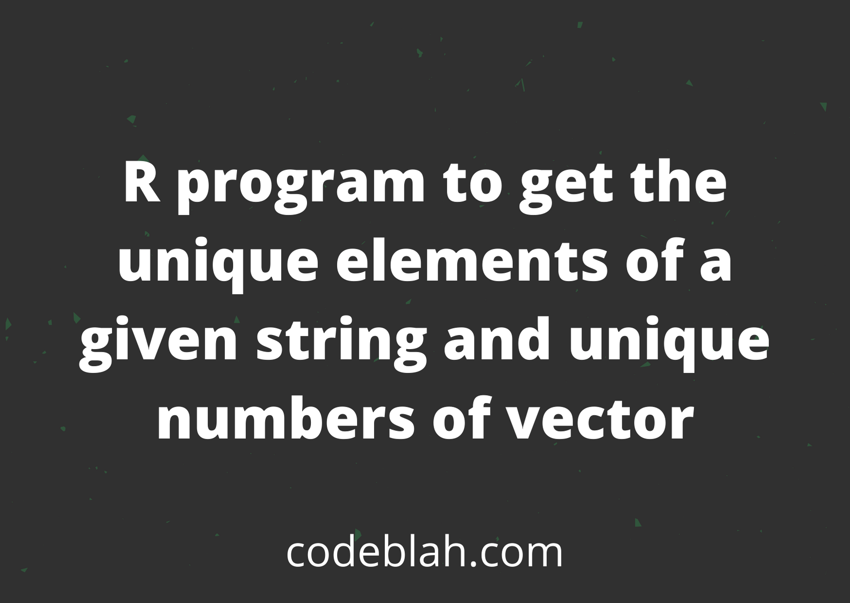 R Program To Get the Unique Elements of a Given String and vector