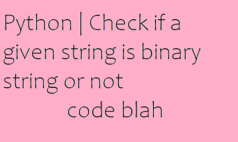 Python Check if a given string is binary string or not