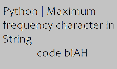 Python | Maximum frequency character in String