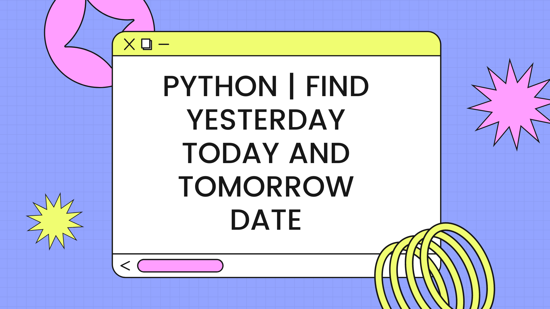 Python | Find yesterday today and tomorrow date