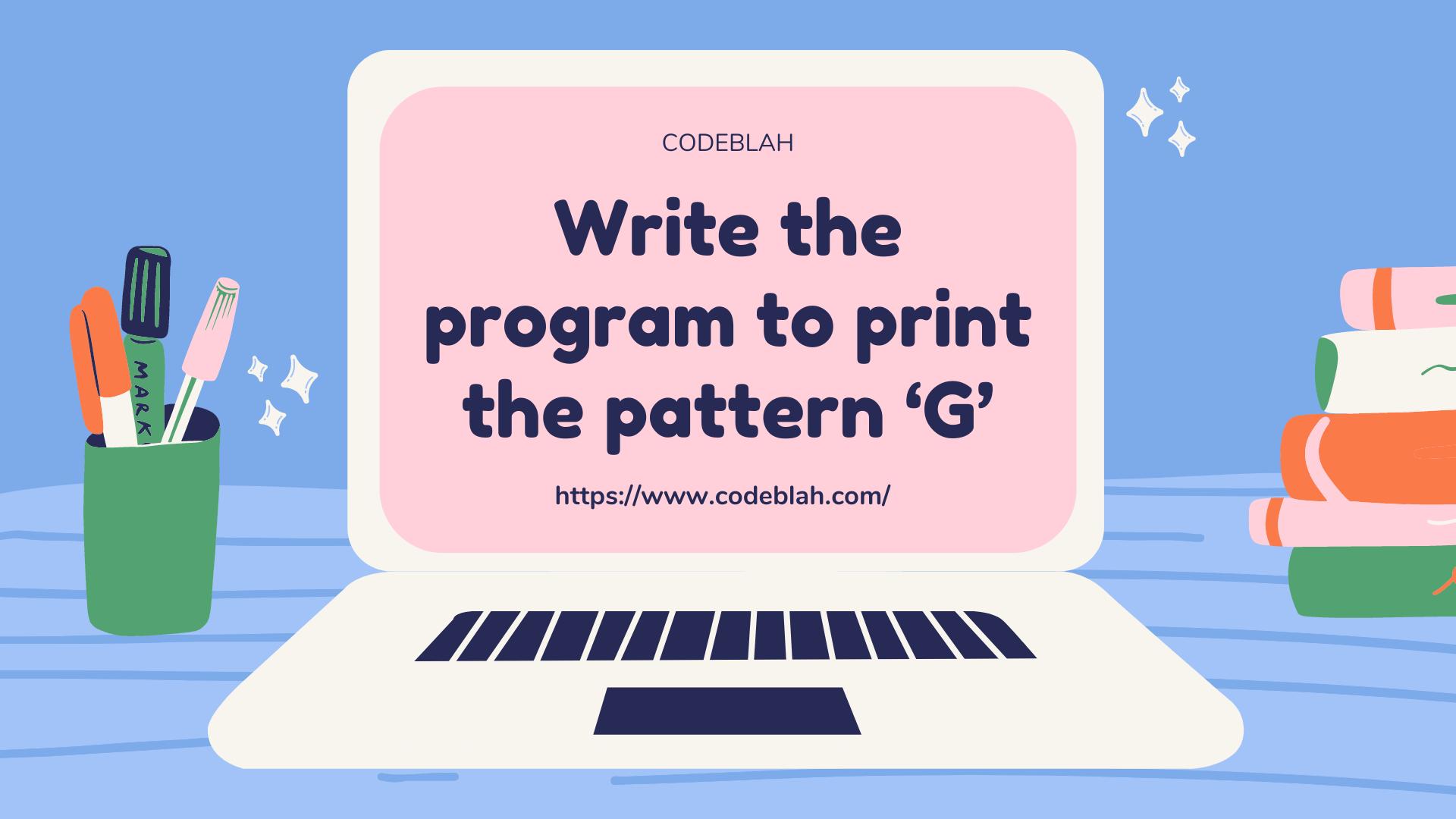 Write the program to print the pattern 'G'
